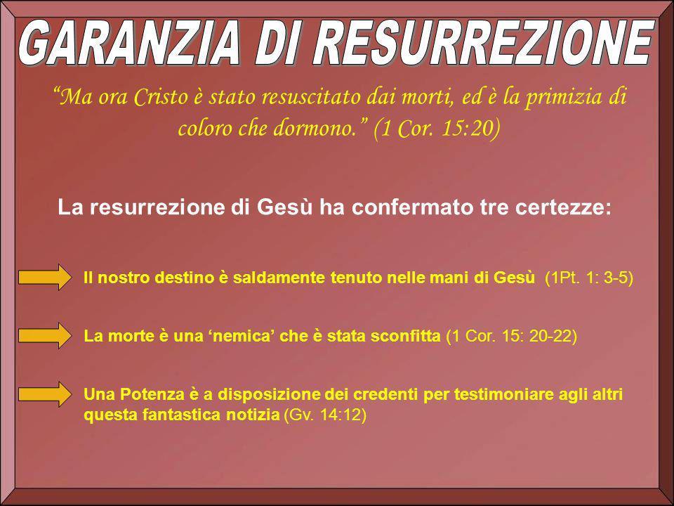 Ma ora Cristo è stato resuscitato dai morti, ed è la primizia di coloro che dormono. (1 Cor. 15:20) La resurrezione di Gesù ha confermato tre certezze