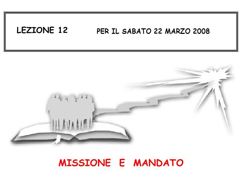 LEZIONE 12 PER IL SABATO 22 MARZO 2008 MISSIONE E MANDATO