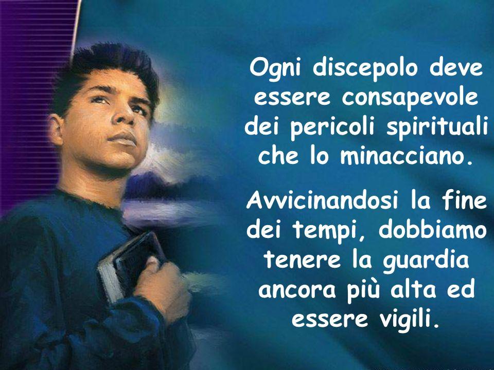 Ogni discepolo deve essere consapevole dei pericoli spirituali che lo minacciano. Avvicinandosi la fine dei tempi, dobbiamo tenere la guardia ancora p