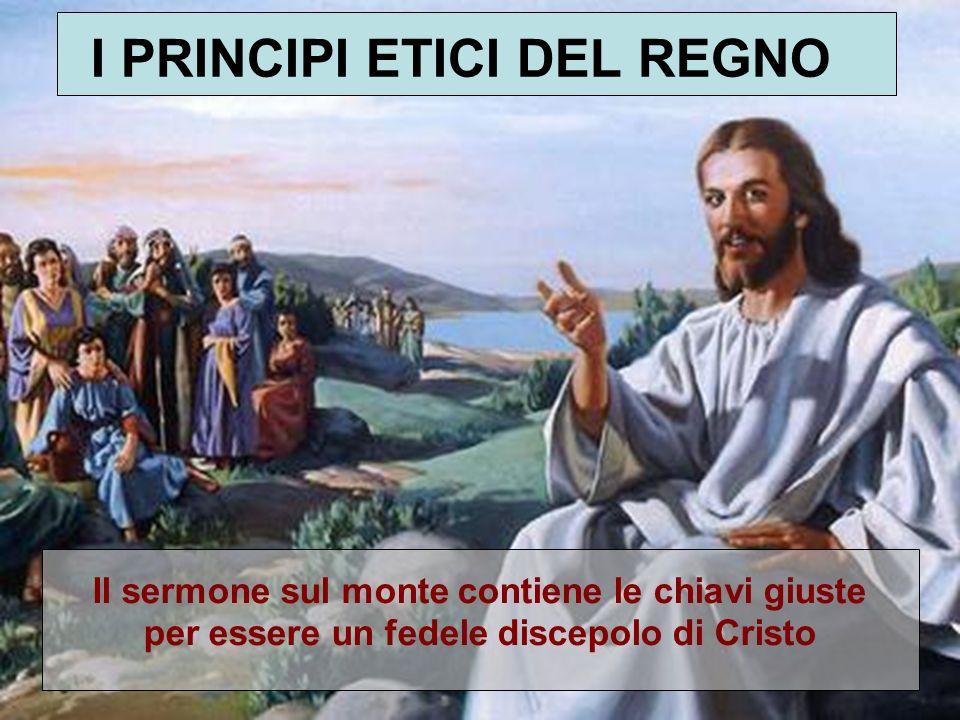 I PRINCIPI ETICI DEL REGNO Il sermone sul monte contiene le chiavi giuste per essere un fedele discepolo di Cristo