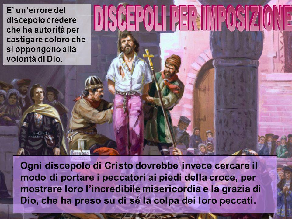 E unerrore del discepolo credere che ha autorità per castigare coloro che si oppongono alla volontà di Dio.