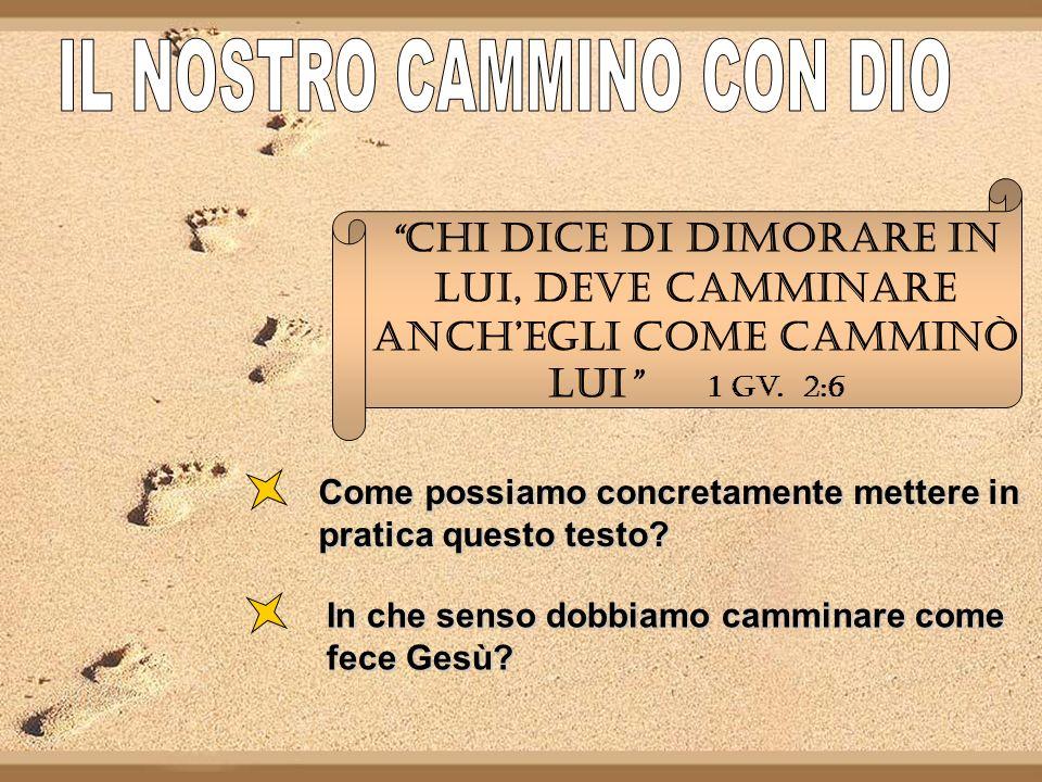 CHI DICE DI DIMORARE IN LUI, DEVE CAMMINARE ANCHEGLI COME CAMMINÒ LUI 1 Gv.