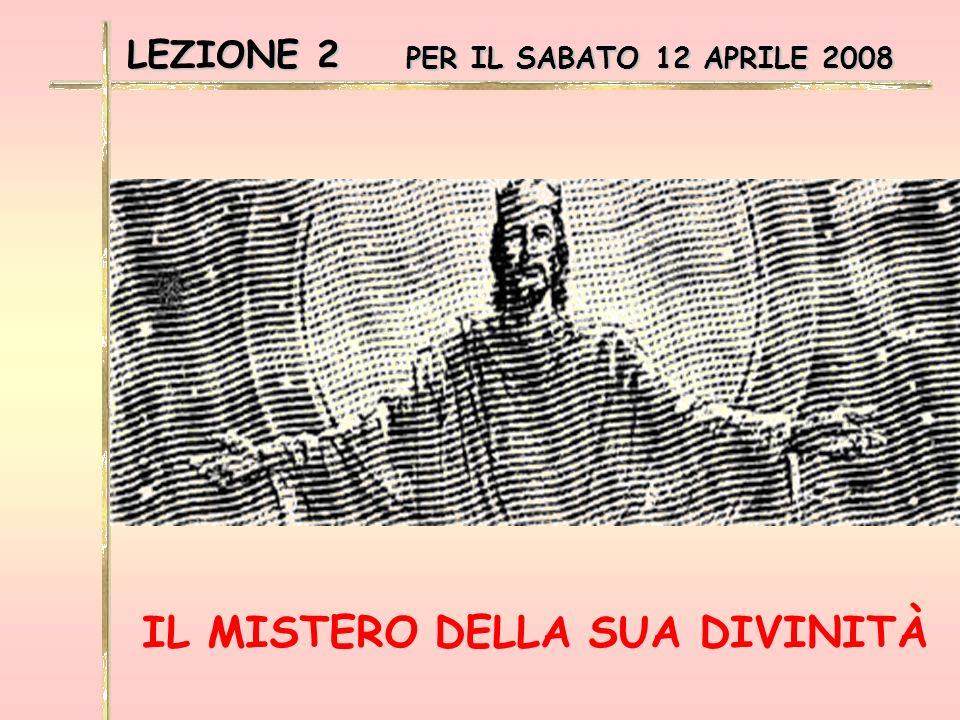 LEZIONE 2 PER IL SABATO 12 APRILE 2008 IL MISTERO DELLA SUA DIVINITÀ