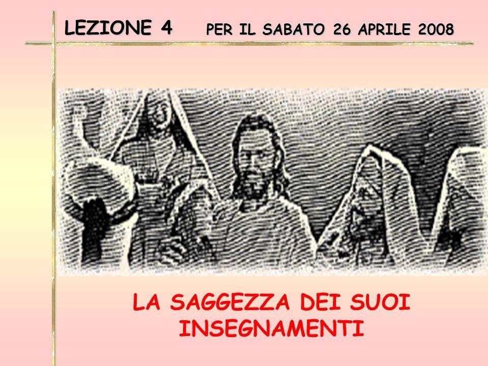 LEZIONE 4 PER IL SABATO 26 APRILE 2008 LA SAGGEZZA DEI SUOI INSEGNAMENTI