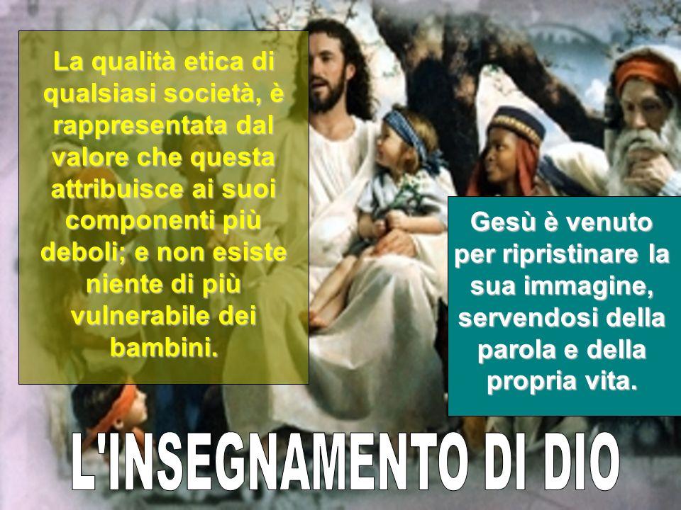 Gesù è venuto per ripristinare la sua immagine, servendosi della parola e della propria vita. La qualità etica di qualsiasi società, è rappresentata d