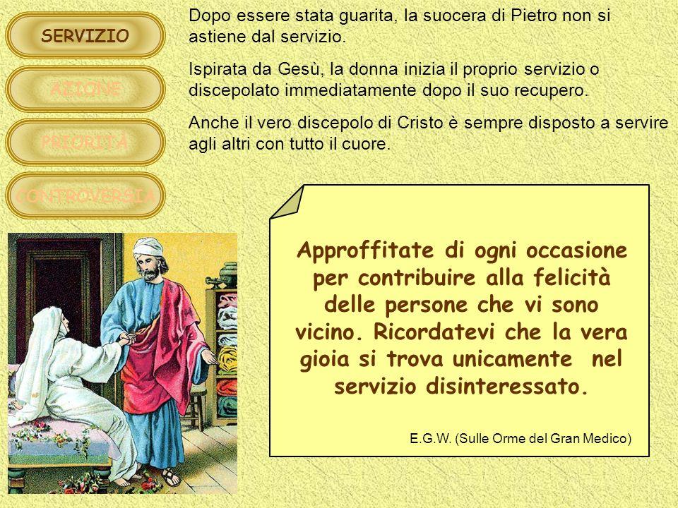 SERVIZIO AZIONE PRIORITÀ CONTROVERSIA Dopo essere stata guarita, la suocera di Pietro non si astiene dal servizio. Ispirata da Gesù, la donna inizia i