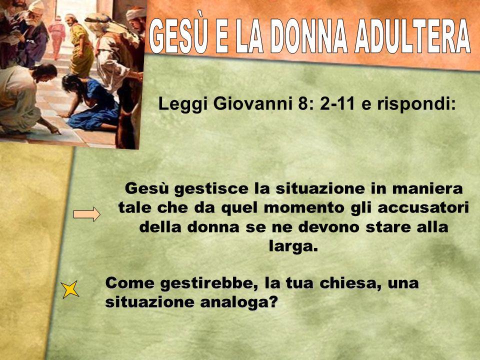 Leggi Giovanni 8: 2-11 e rispondi: Gesù gestisce la situazione in maniera tale che da quel momento gli accusatori della donna se ne devono stare alla