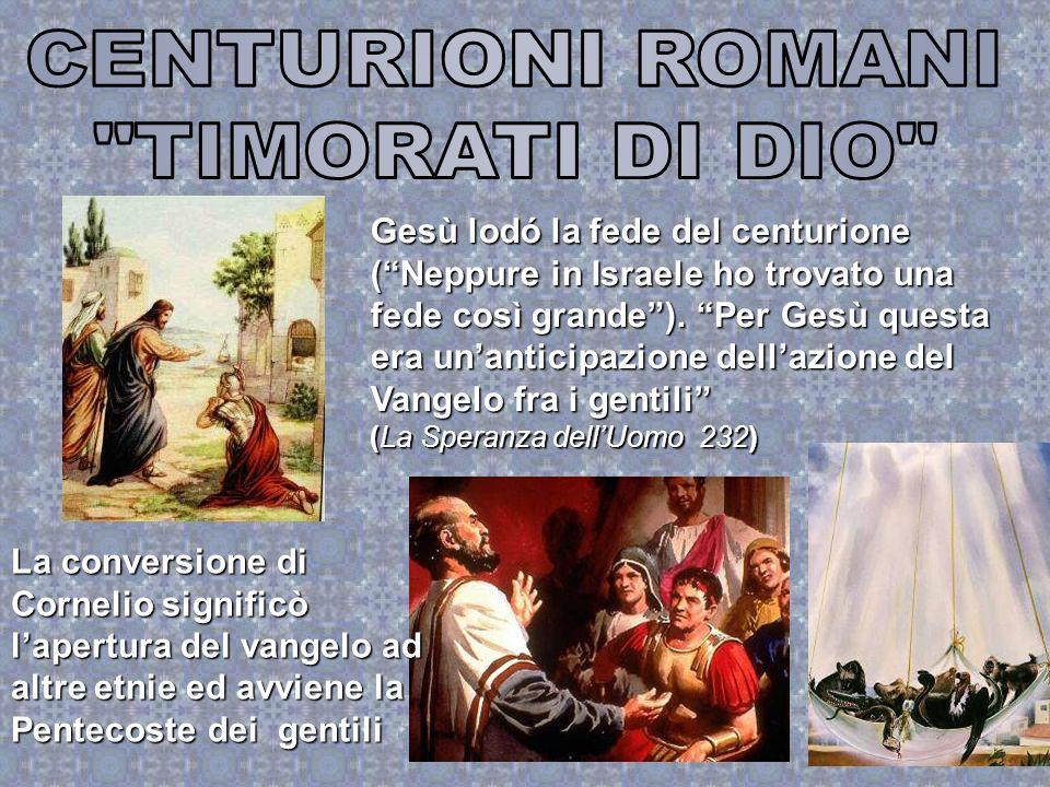 Gesù lodó la fede del centurione (Neppure in Israele ho trovato una fede così grande). Per Gesù questa era unanticipazione dellazione del Vangelo fra