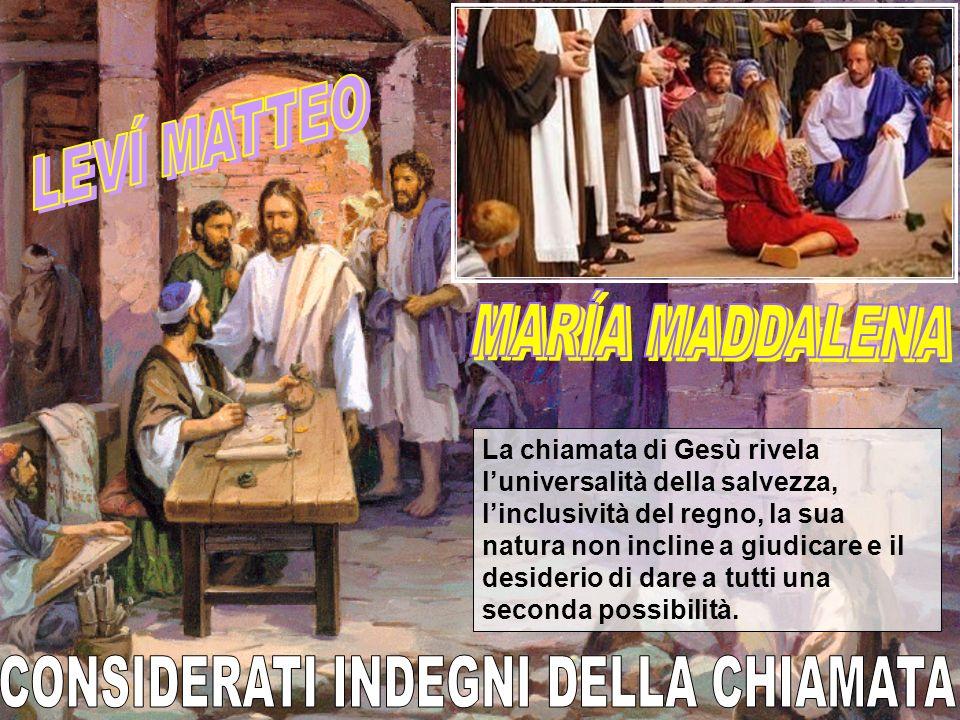 La chiamata di Gesù rivela luniversalità della salvezza, linclusività del regno, la sua natura non incline a giudicare e il desiderio di dare a tutti