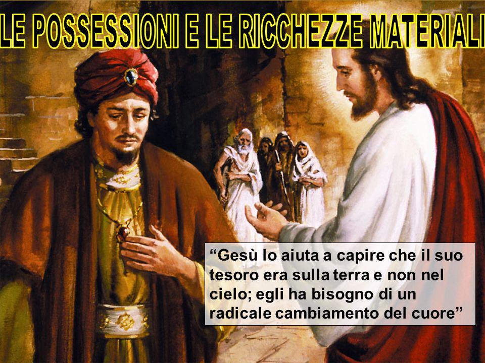 Gesù lo aiuta a capire che il suo tesoro era sulla terra e non nel cielo; egli ha bisogno di un radicale cambiamento del cuore