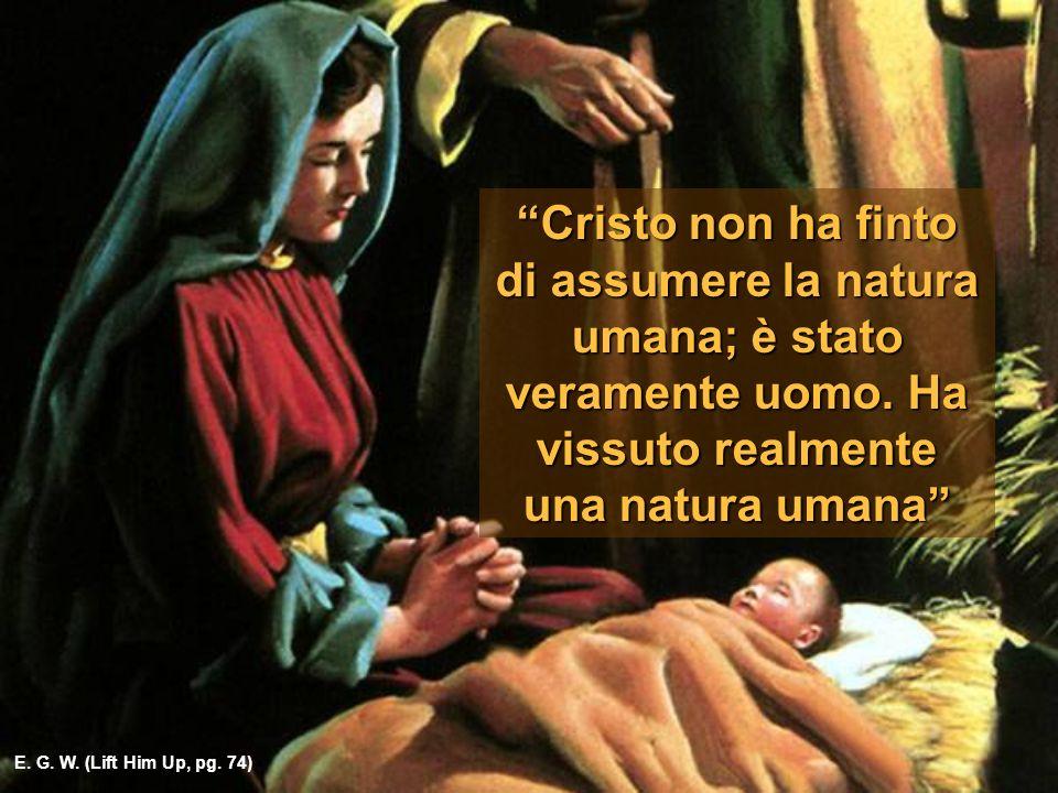 Cristo non ha finto di assumere la natura umana; è stato veramente uomo.