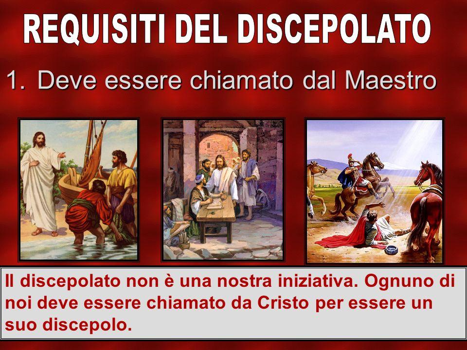 1.Deve essere chiamato dal Maestro Il discepolato non è una nostra iniziativa.