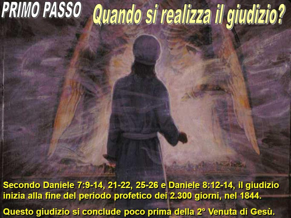 Secondo Daniele 7:9-14, 21-22, 25-26 e Daniele 8:12-14, il giudizio inizia alla fine del periodo profetico dei 2.300 giorni, nel 1844. Questo giudizio