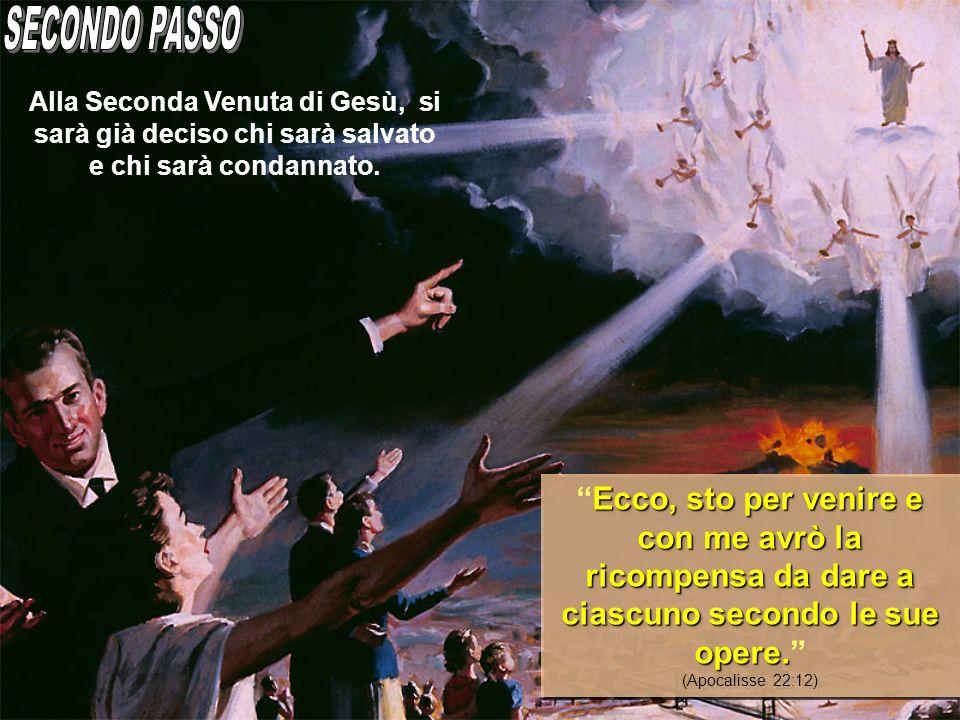 Alla Seconda Venuta di Gesù, si sarà già deciso chi sarà salvato e chi sarà condannato. Ecco, sto per venire e con me avrò la ricompensa da dare a cia