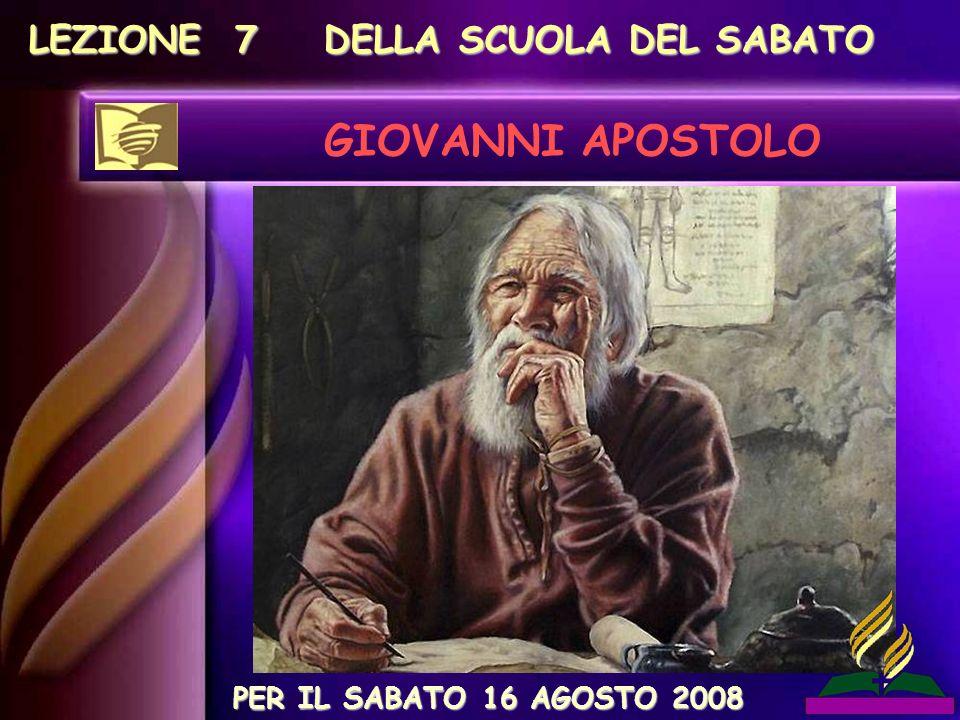 LEZIONE 7 DELLA SCUOLA DEL SABATO GIOVANNI APOSTOLO PER IL SABATO 16 AGOSTO 2008