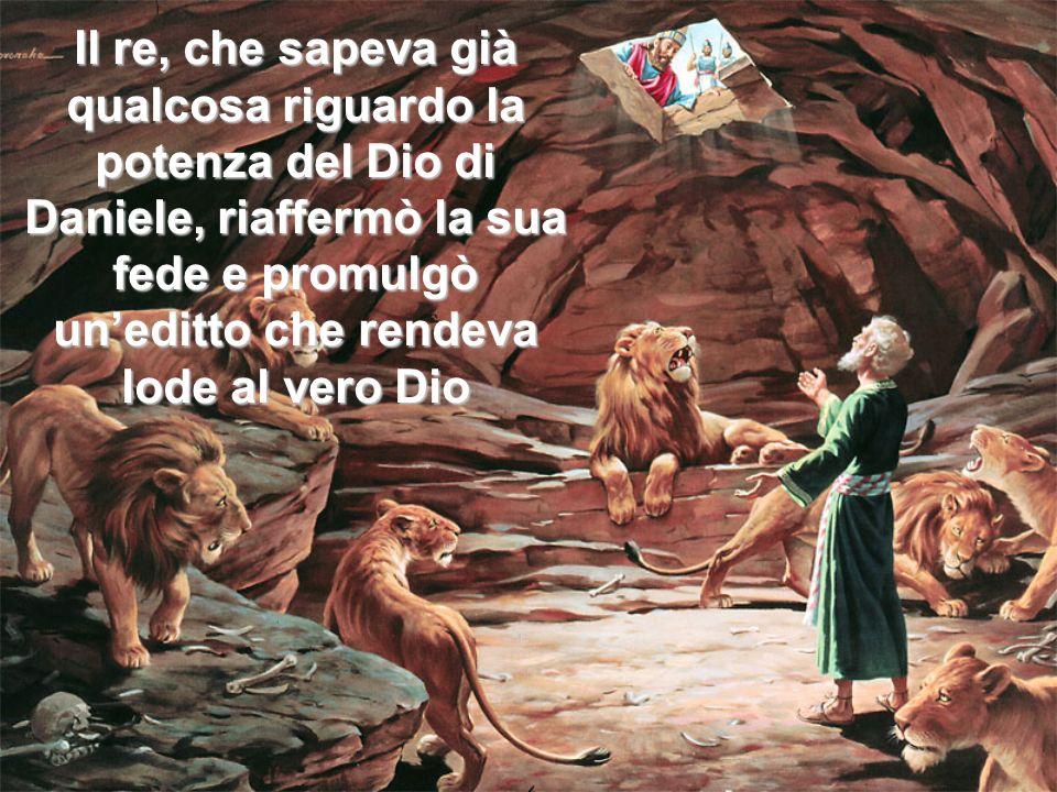 Io decreto che in tutto il territorio del mio regno si tema e si rispetti il Dio di Daniele, perché è il Dio vivente che dura in eterno; il suo regno non sarà mai distrutto e il suo dominio durerà sino alla fine.