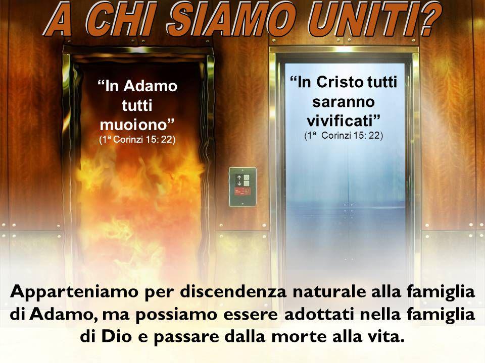 In Adamo tutti muoiono (1ª Corinzi 15: 22) In Cristo tutti saranno vivificati (1ª Corinzi 15: 22) Apparteniamo per discendenza naturale alla famiglia