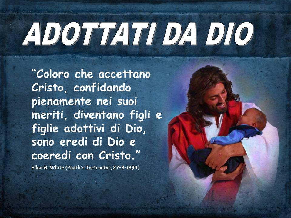 Coloro che accettano Cristo, confidando pienamente nei suoi meriti, diventano figli e figlie adottivi di Dio, sono eredi di Dio e coeredi con Cristo.