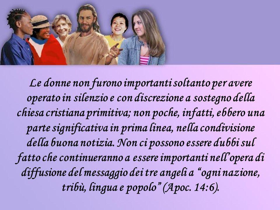 Le donne non furono importanti soltanto per avere operato in silenzio e con discrezione a sostegno della chiesa cristiana primitiva; non poche, infatt