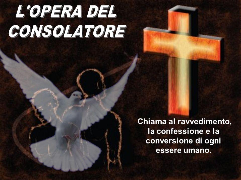 Chiama al ravvedimento, la confessione e la conversione di ogni essere umano.