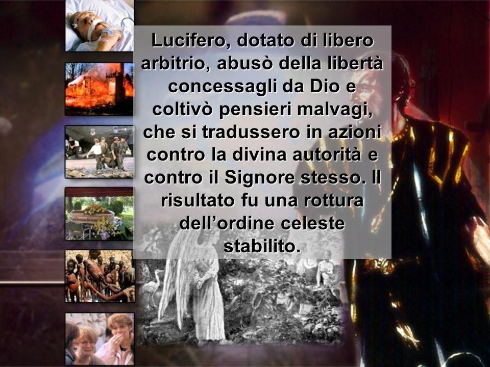 Lucifero, dotato di libero arbitrio, abusò della libertà concessagli da Dio e coltivò pensieri malvagi, che si tradussero in azioni contro la divina autorità e contro il Signore stesso.