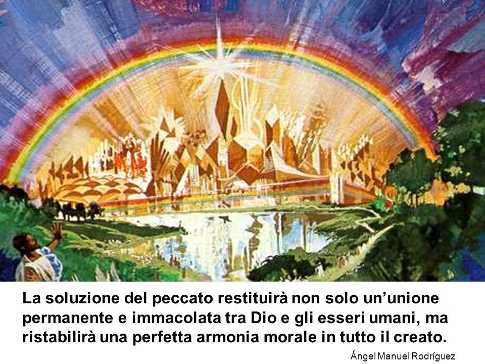 La soluzione del peccato restituirà non solo ununione permanente e immacolata tra Dio e gli esseri umani, ma ristabilirà una perfetta armonia morale in tutto il creato.