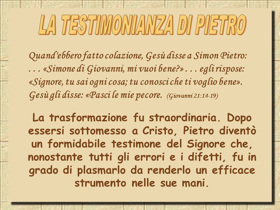 La trasformazione fu straordinaria. Dopo essersi sottomesso a Cristo, Pietro diventò un formidabile testimone del Signore che, nonostante tutti gli er