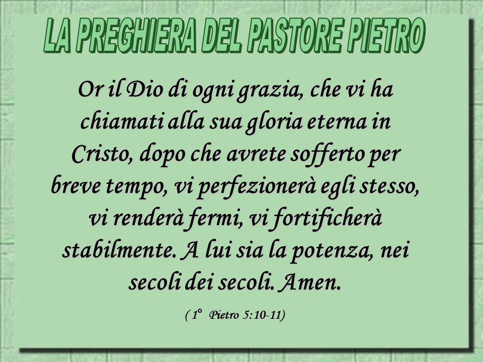 Or il Dio di ogni grazia, che vi ha chiamati alla sua gloria eterna in Cristo, dopo che avrete sofferto per breve tempo, vi perfezionerà egli stesso,