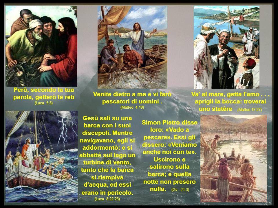 Però, secondo la tua parola, getterò le reti (Luca 5:5) Venite dietro a me e vi farò pescatori di uomini. (Matteo 4:19) Va' al mare, getta l'amo... ap
