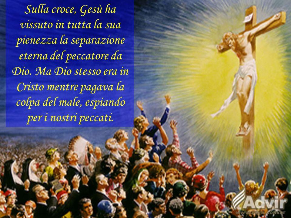 Sulla croce, Gesù ha vissuto in tutta la sua pienezza la separazione eterna del peccatore da Dio. Ma Dio stesso era in Cristo mentre pagava la colpa d
