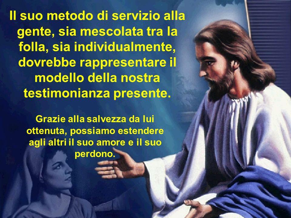 Il suo metodo di servizio alla gente, sia mescolata tra la folla, sia individualmente, dovrebbe rappresentare il modello della nostra testimonianza presente.