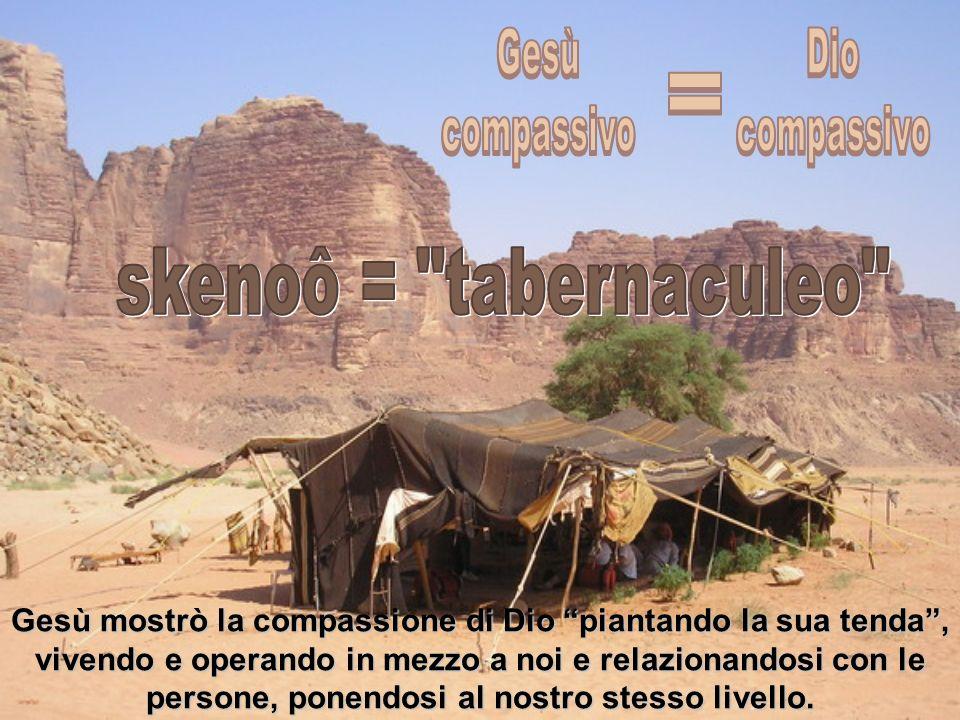Gesù mostrò la compassione di Dio piantando la sua tenda, vivendo e operando in mezzo a noi e relazionandosi con le persone, ponendosi al nostro stess