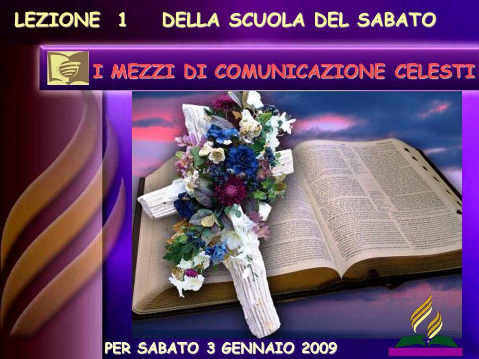 LEZIONE 1 DELLA SCUOLA DEL SABATO I MEZZI DI COMUNICAZIONE CELESTI PER SABATO 3 GENNAIO 2009