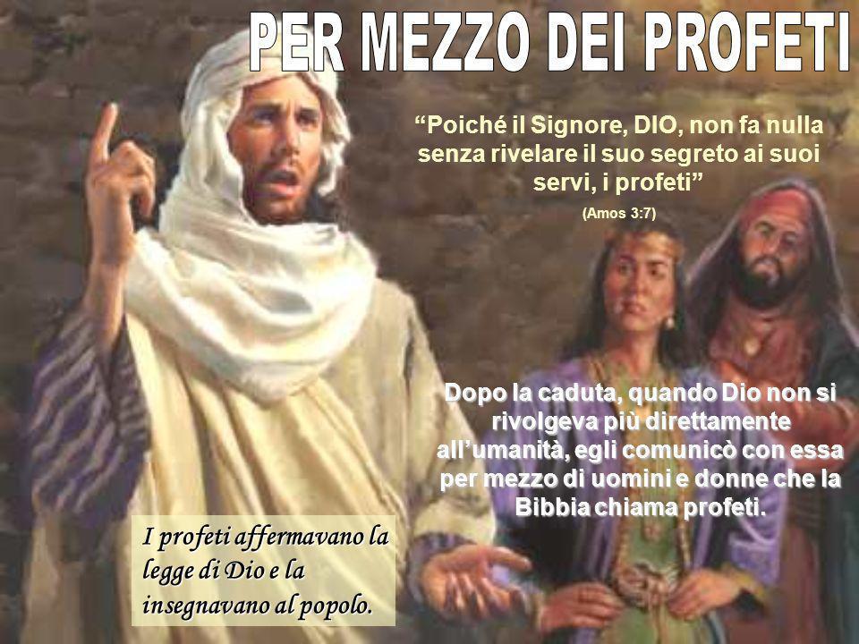 Dopo la caduta, quando Dio non si rivolgeva più direttamente allumanità, egli comunicò con essa per mezzo di uomini e donne che la Bibbia chiama profe