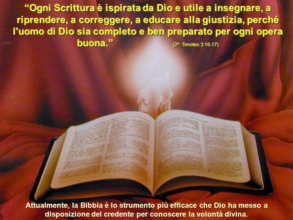 Attualmente, la Bibbia è lo strumento più efficace che Dio ha messo a disposizione del credente per conoscere la volontà divina. Ogni Scrittura è ispi
