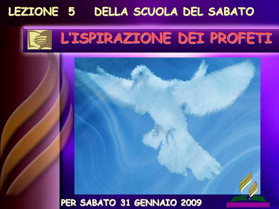 LEZIONE 5 DELLA SCUOLA DEL SABATO LISPIRAZIONE DEI PROFETI PER SABATO 31 GENNAIO 2009