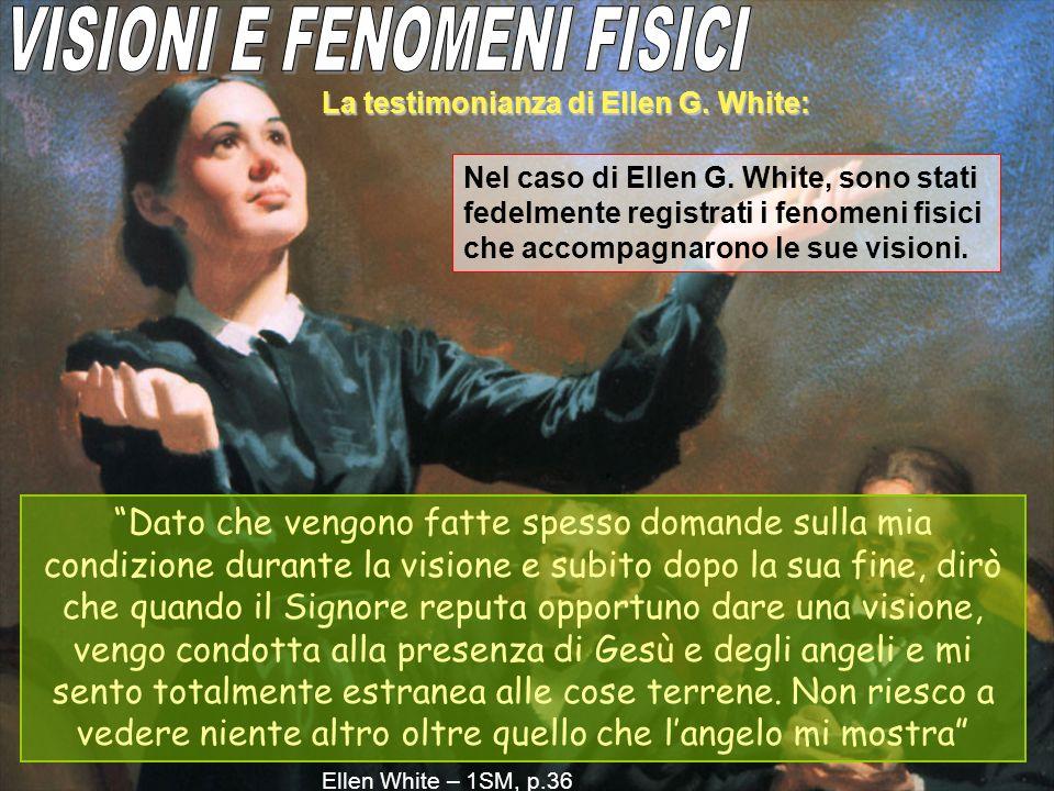 La testimonianza di Ellen G. White: Nel caso di Ellen G. White, sono stati fedelmente registrati i fenomeni fisici che accompagnarono le sue visioni.