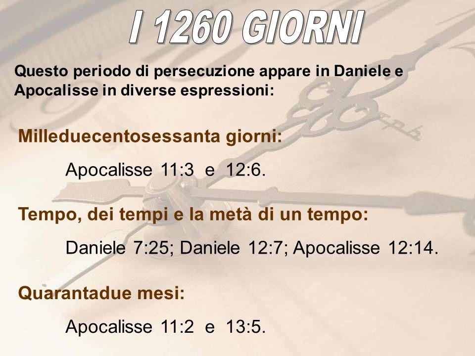 Questo periodo di persecuzione appare in Daniele e Apocalisse in diverse espressioni: Milleduecentosessanta giorni: Apocalisse 11:3 e 12:6. Tempo, dei