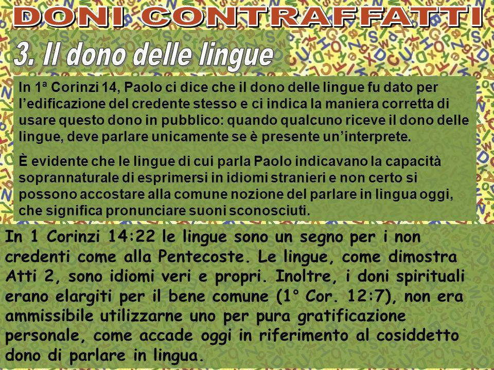 In 1 Corinzi 14:22 le lingue sono un segno per i non credenti come alla Pentecoste. Le lingue, come dimostra Atti 2, sono idiomi veri e propri. Inoltr