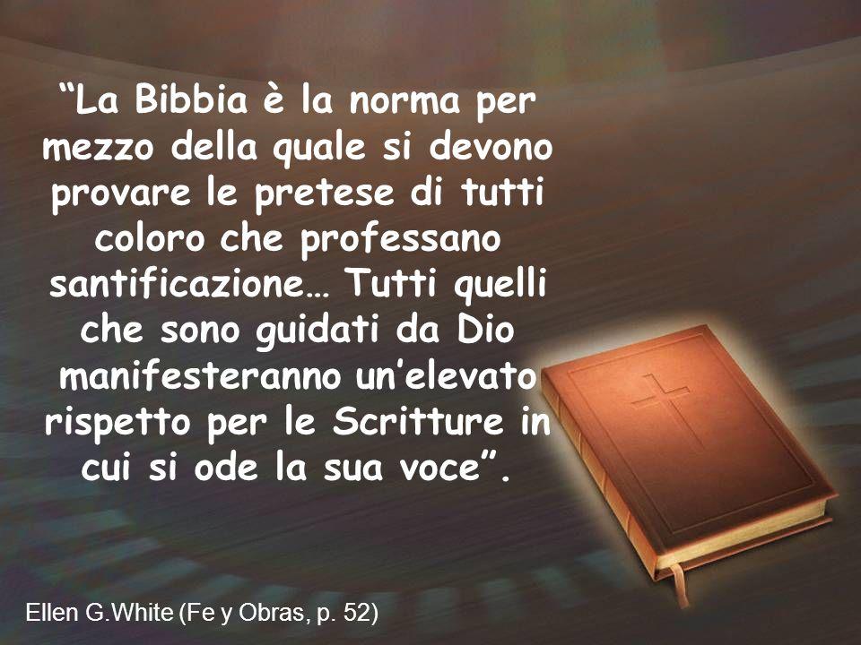 La Bibbia è la norma per mezzo della quale si devono provare le pretese di tutti coloro che professano santificazione… Tutti quelli che sono guidati d