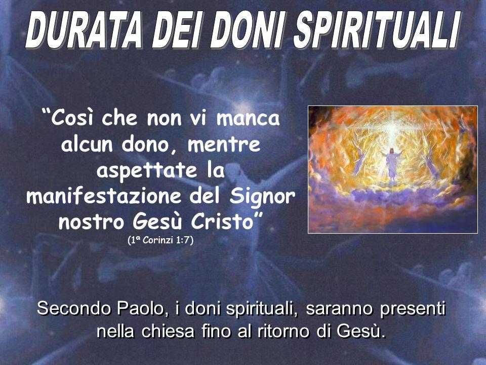 Così che non vi manca alcun dono, mentre aspettate la manifestazione del Signor nostro Gesù Cristo (1ª Corinzi 1:7) Secondo Paolo, i doni spirituali,