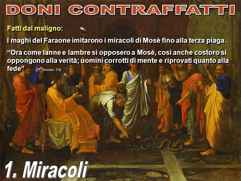 Fatti dal maligno: I maghi del Faraone imitarono i miracoli di Mosè fino alla terza piaga. Ora come Ianne e Iambre si opposero a Mosè, così anche cost