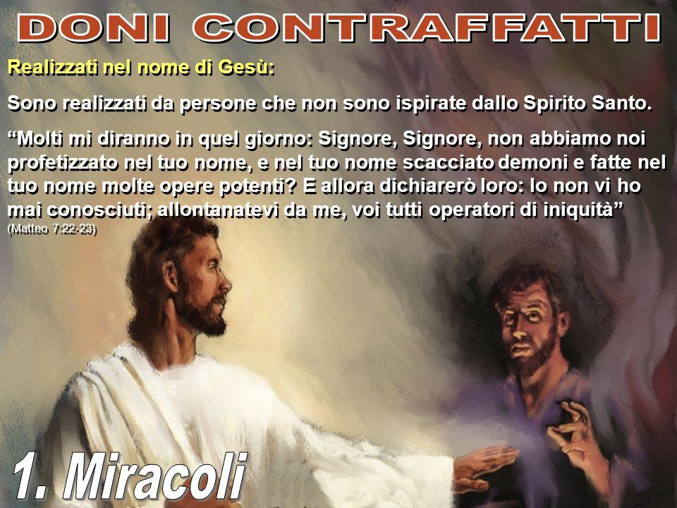 Realizzati nel nome di Gesù: Sono realizzati da persone che non sono ispirate dallo Spirito Santo. Molti mi diranno in quel giorno: Signore, Signore,