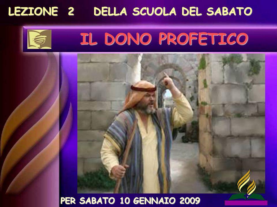 LEZIONE 2 DELLA SCUOLA DEL SABATO IL DONO PROFETICO PER SABATO 10 GENNAIO 2009