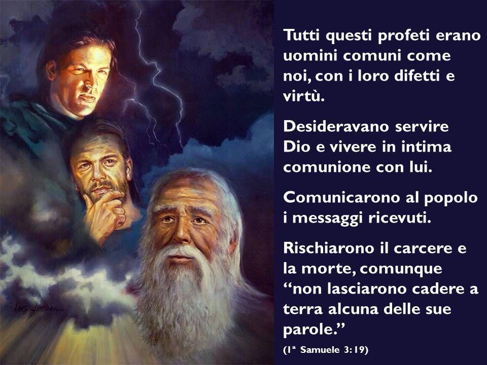 Tutti questi profeti erano uomini comuni come noi, con i loro difetti e virtù. Desideravano servire Dio e vivere in intima comunione con lui. Comunica
