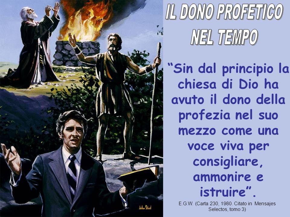 Sin dal principio la chiesa di Dio ha avuto il dono della profezia nel suo mezzo come una voce viva per consigliare, ammonire e istruire. E.G.W. (Cart