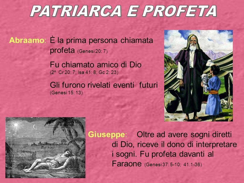 Abraamo:È la prima persona chiamata profeta (Genesi 20: 7) Fu chiamato amico di Dio (2ª Cr 20: 7; Isa 41: 8; Gc 2: 23) Gli furono rivelati eventi futu