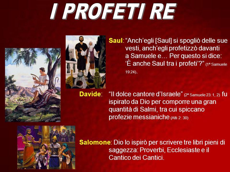 Saul:Anchegli [Saul] si spogliò delle sue vesti, anchegli profetizzò davanti a Samuele e… Per questo si dice: È anche Saul tra i profeti? (1ª Samuele