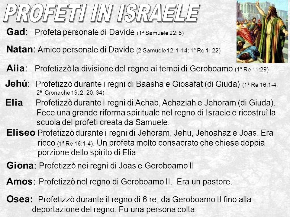 Gad: Profeta personale di Davide (1ª Samuele 22: 5) Natan: Amico personale di Davide (2 Samuele 12: 1-14; 1ª Re 1: 22) Aiia: Profetizzò la divisione d