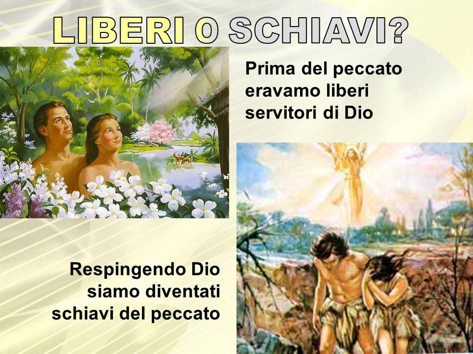 Prima del peccato eravamo liberi servitori di Dio Respingendo Dio siamo diventati schiavi del peccato